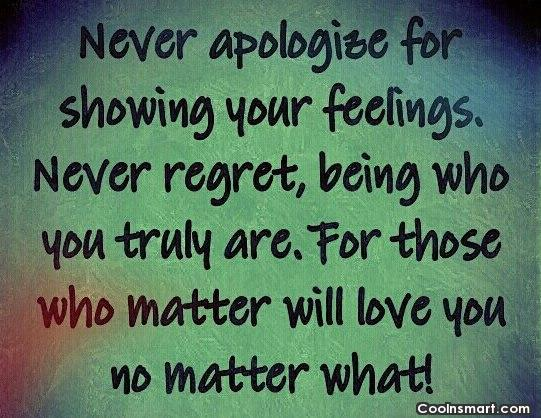 Being Yourself Quote: Never apologize for showing your feelings. Never...