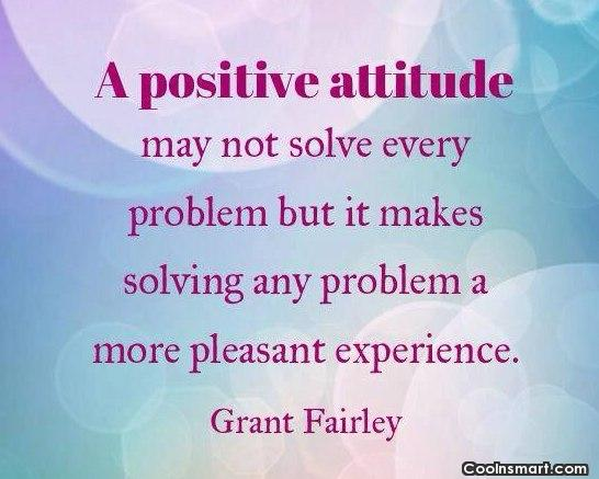 Problem Quote: A positive attitude may not solve every...