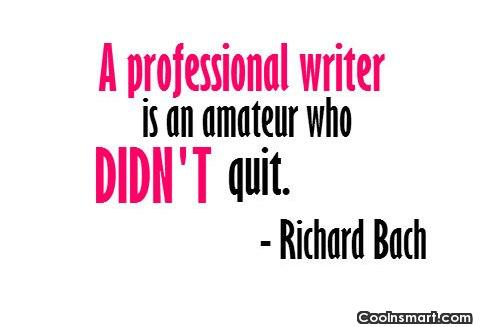 Writing Quote: A professional writer is an amateur who...