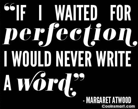 Writing Quote: If I waited for perfection I would...