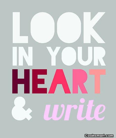 Quote: Look in your heart & write.