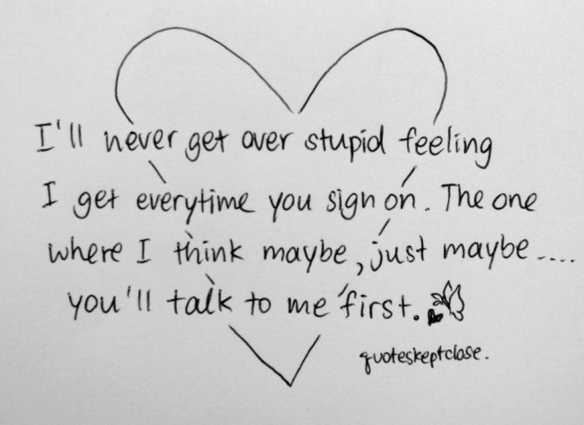 Love Quote: I'll never get over stupid feeling I...