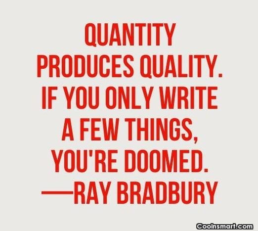 Writing Quote: Quantity produces quality. If you only write...