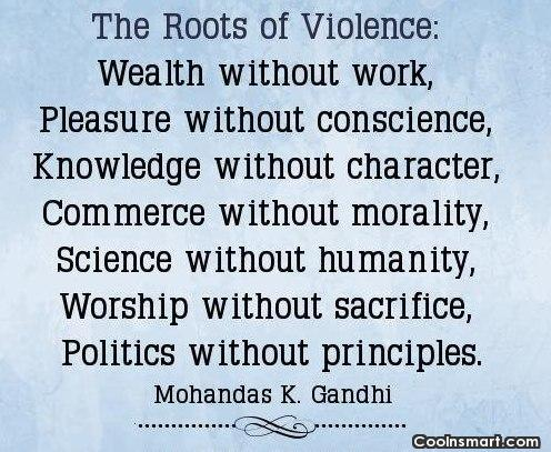 Violence Quote: The roots of violence: Wealth without work,...