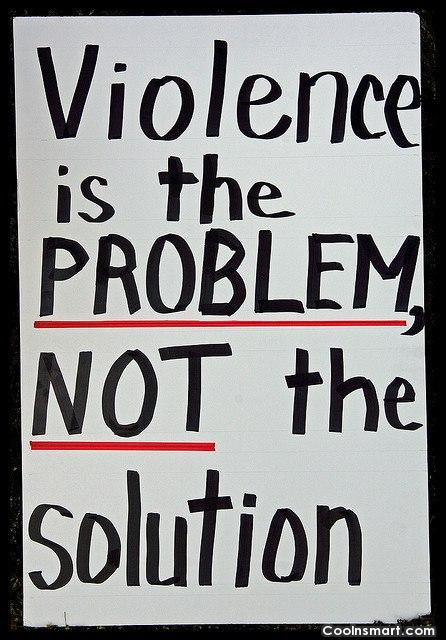 Violence Quote: Violence is the problem, not the solution.