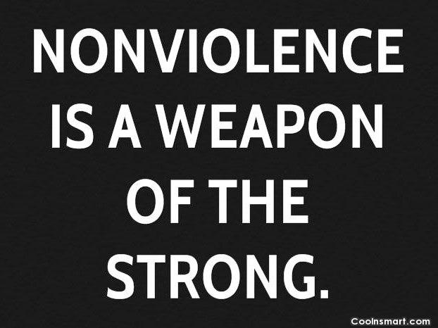 Violence Quote: Non-violence is a weapon of the strong....