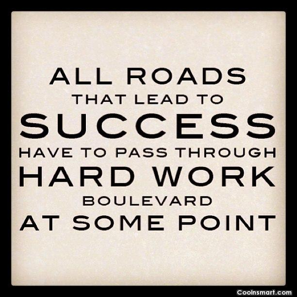 Hard Work Quote: All roads that lead to success have...