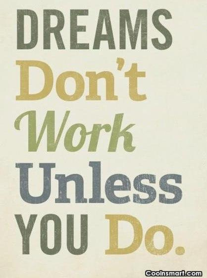 Work Quote: Dreams don't work unless you do.