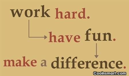Work Quote: Work hard. Have fun. Make a difference.