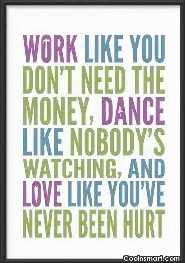 Dancing Quote: Work like you don't need the money,...