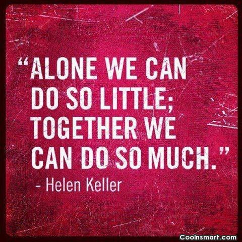 Wise Quote: Alone we can do so little; together...