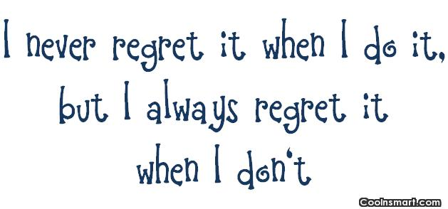 Exercise Quote: I never regret it when I do...