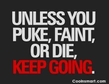 Exercise Quote: Unless you puke, faint or die, keep...