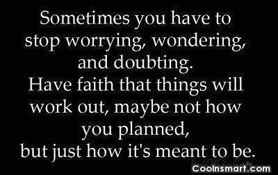 Faith Quote: Sometimes you have to stop worrying, wondering...
