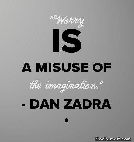 Worry Quote: Worry is a misuse of the imagination....