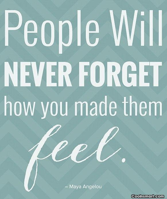 Feelings Quote: People will never forget how you made...