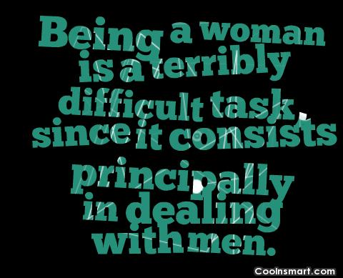 Quote: Being a woman is a terribly difficult...
