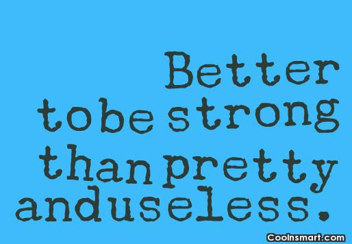 Women Quote: Better to be strong than pretty and...