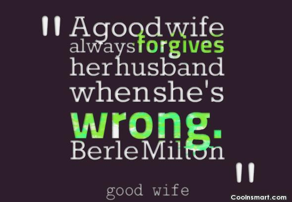 Wife Quote: A good wife always forgives her husband...