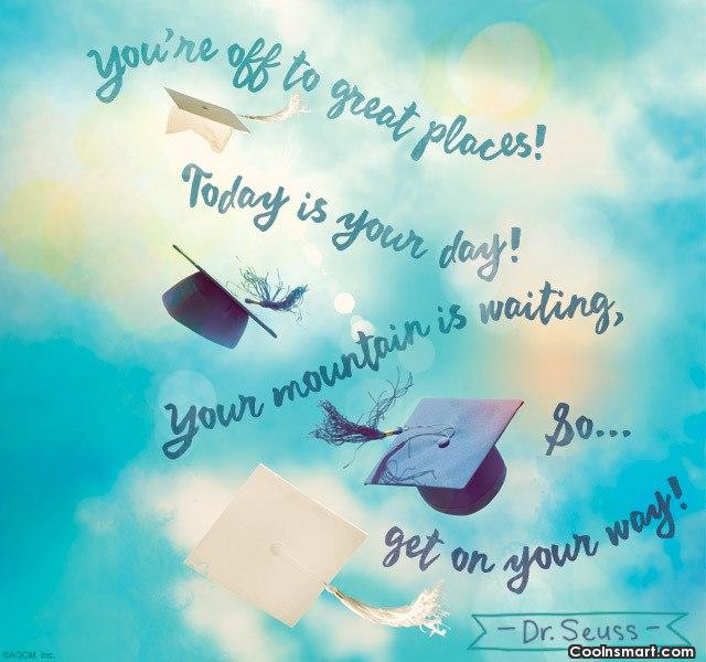 Quote: You're off to great places! Today is...