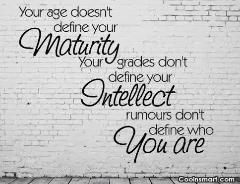 Age Quote: Your age doesn't define your maturity. Your...