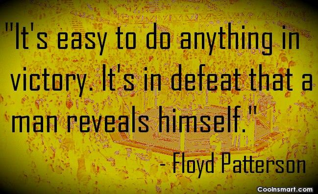 Defeat Quote: It's easy to do anything in victory....