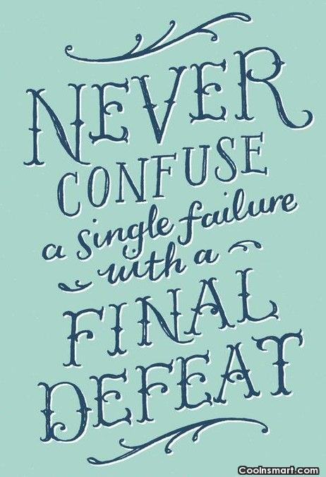 Defeat Quote: Never confuse a single failure with a...