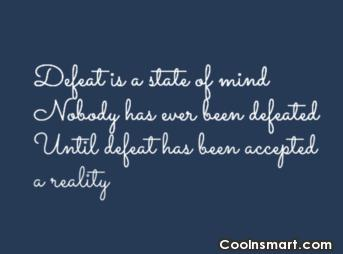 Defeat Quote: Defeat is a state of mind; no...
