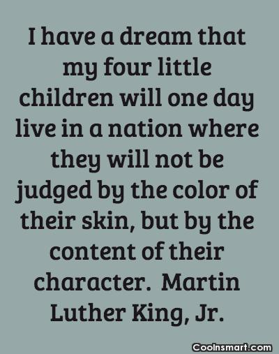 Racism Quote: I have a dream that my four...