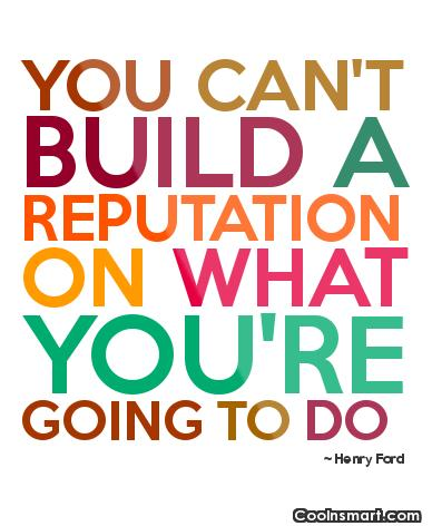 Reputation Quote: You can't build a reputation on what...
