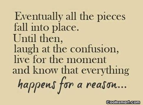 Life Quote: Eventually all the pieces fall into place....