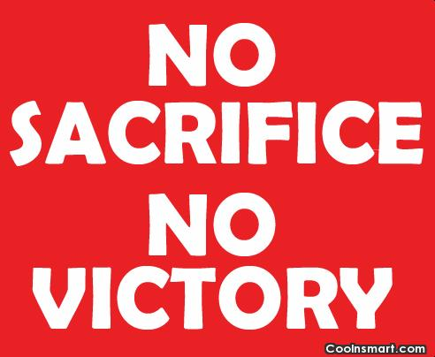 No sacrifice no victory.