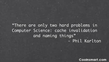 Computer Quote: There are only two hard problems in...