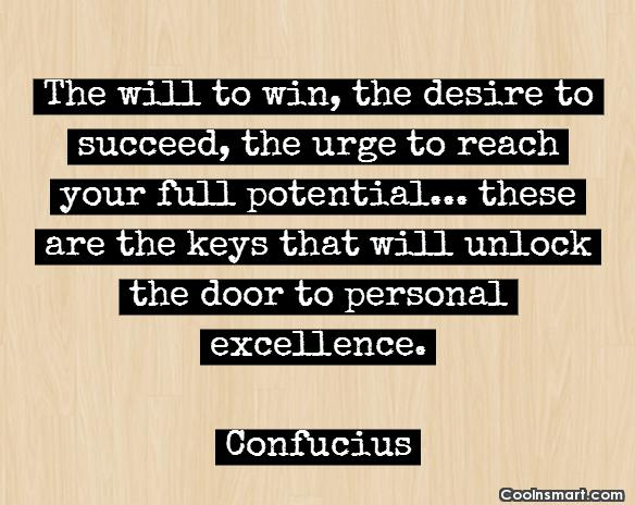Desire Quote: The will to win, the desire to...