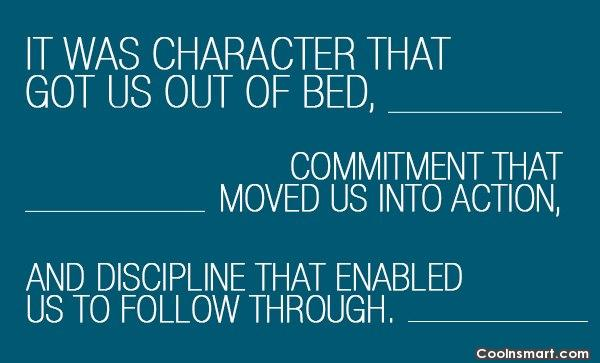 Discipline Quote: It was character that got us out...
