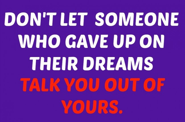 Dream Quote: Don't let someone who gave up on...