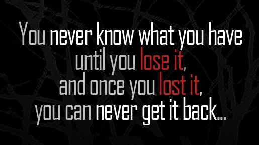 Loss Quote: You never know what you have until...
