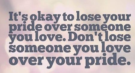 Pride Quote: It's okay to lose your pride over...
