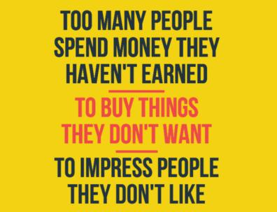 Money Quote: Too many people spend money they earned...