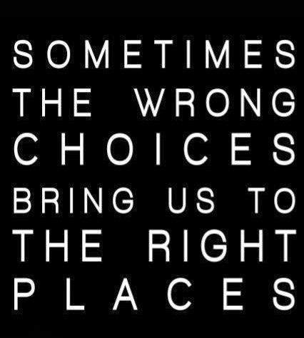 Choice Quote: Sometimes the wrong choices bring us to...