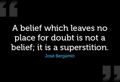Belief Quote: A belief which leaves no place for...