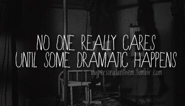 Suicide Quote: No one really cares until something dramatic...