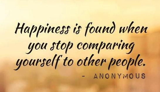 Happiness Quote: Happiness is found when you stop comparing...