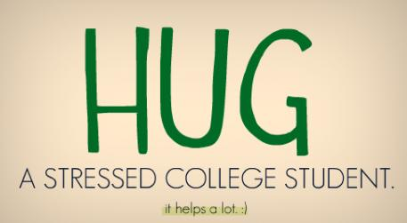 College Quote: Hug a stressed college student. It helps...