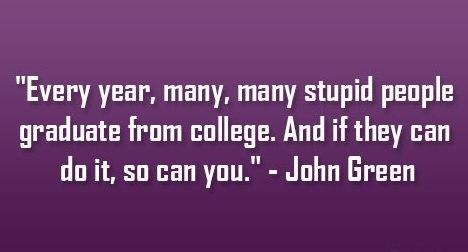 College Quote: Every year, many, many stupid people graduate...