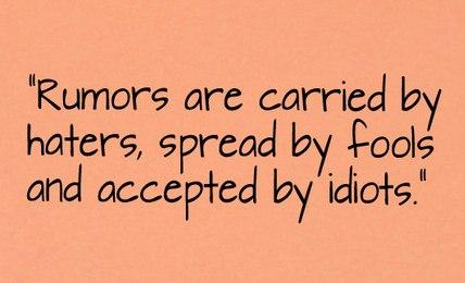 Rumors are carried by haters, spread by...