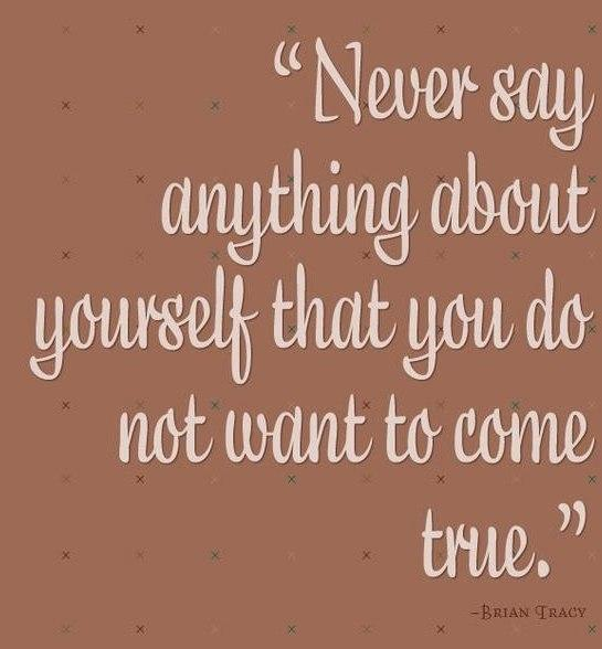 Self Help Quote: Never say anything about yourself that you...