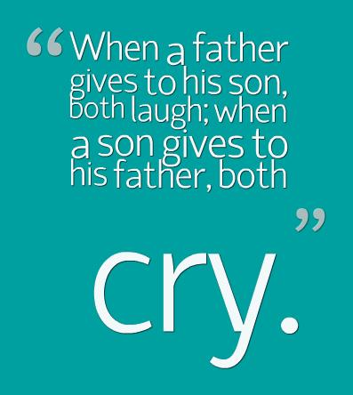 Father Quote: When a father gives to his son,...