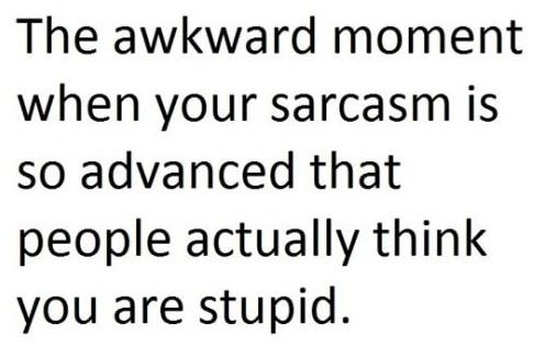 Funny Awkward Moments Quote: The awkward moment when your sarcasm is...