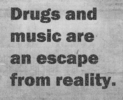Music Quote: Drugs and music are an escape from...